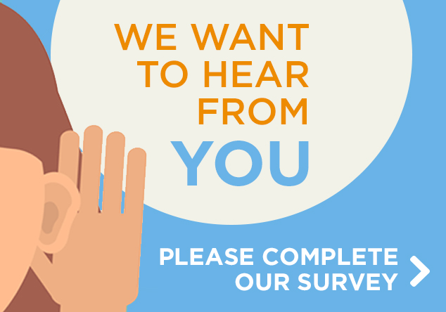 We Want to Hear From YOU! Please complete our survey.